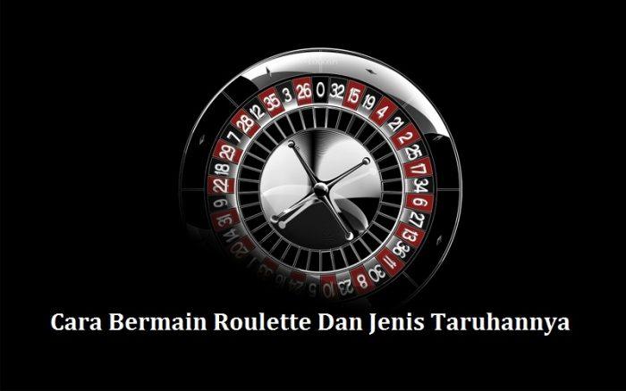 Cara Bermain Roulette Dan Jenis Taruhannya